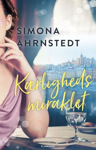 Simona Ahrnstedt: Kærlighedsmiraklet : roman