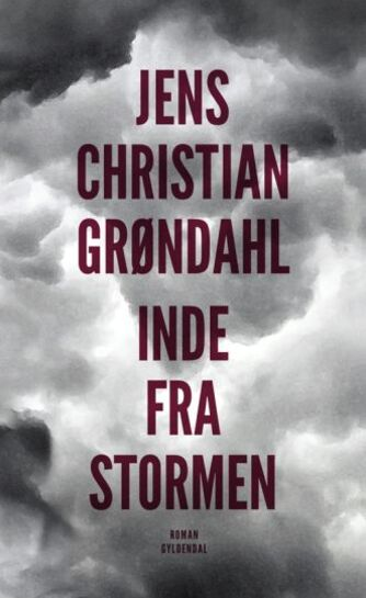 Jens Christian Grøndahl: Inde fra stormen : roman