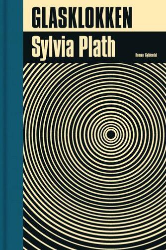 Sylvia Plath: Glasklokken : roman (Ved Olga Ravn og Mette Moestrup)