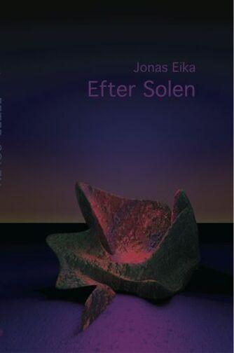Jonas Eika (f. 1991): Efter solen : noveller