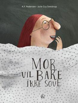 K. F. Pedersen, Julie Gry Sveistrup: Mor vil bare ikke sove